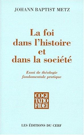 LA FOI DANS L'HISTOIRE ET DANS LA SOCIETE. Essai de théologie fondamentale et pratique, Edition 1999