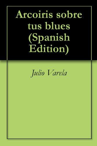 Arcoiris sobre tus blues por Julio Varela