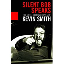 Silent Bob Speaks: The Collected Writings of Kevin Smith