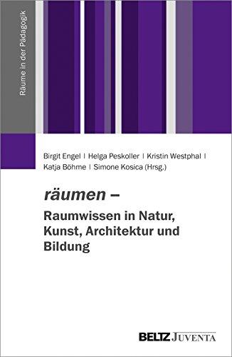 räumen - Raumwissen in Natur, Kunst, Architektur und Bildung (Räume in der Pädagogik)