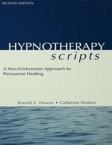 Hypnotherapy Scripts: A Neo-Ericksonian Approach to Persuasive Healing (English Edition)