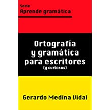 Ortografía y gramática para escritores y para curiosos (Aprende gramática nº 1)