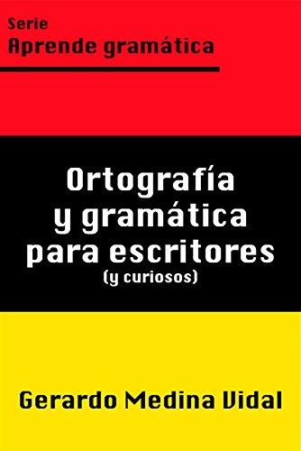 Ortografía y gramática para escritores y para curiosos (Aprende gramática nº 1) por Gerardo Medina Vidal