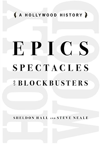 Epics, Spectacles, and Blockbusters: A Hollywood History (Contemporary Approaches to Film and Media Series)