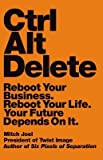 [ Ctrl Alt Delete: Reboot Your Business. Reboot Your Life. Your Future Depends on It. Joel, Mitch ( Author ) ] { Hardcover } 2013