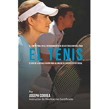 El Limite Final en el Entrenamiento de Resistencia Mental Para el Tenis: El Uso de la Visualizacion para Alcanzar su Verdadero Potencial