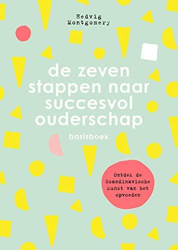 De zeven stappen naar succesvol ouderschap - Basisboek (Dutch Edition)