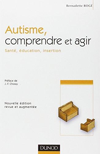 Autisme, comprendre et agir par Bernadette Rogé