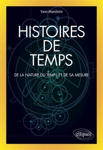 Histoires de temps : de la nature du temps et de sa mesure |