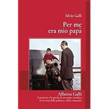 Per me era mio papa': Alberto galli - il pensiero e le parole di un uomo cattolico al servizio della politica e della comunità (Bookmoon saggi)