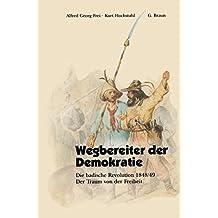 Wegbereiter der Demokratie: Die Badische Revolution 1848/49 : Der Traum Von Der Freiheit (German Edition)