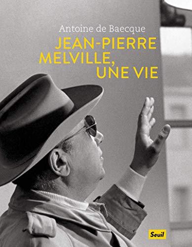 Jean-Pierre Melville, une vie par Antoine De baecque