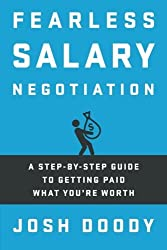 Fearless Salary Negotiation: A step-by-step guide to getting paid what you're worth by Josh Doody (2015-12-02)