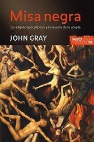 Misa negra: La religión apocalíptica y la muerte de la utopía (Estado y Sociedad) por John Gray