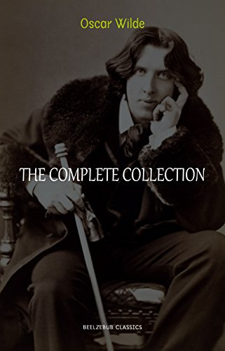 Oscar Wilde Collection: The Complete Novels, Short Stories, Plays, Poems, Essays (The Picture of Dorian Gray, Lord Arthur Savile's Crime, The Happy Prince, ... The Importance of Being Earnest...)