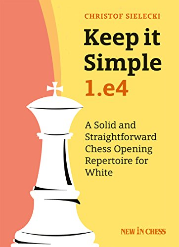 Keep It Simple: 1.E4: A Solid and Straightforward Chess Opening Repertoire for White por Christof Sielecki