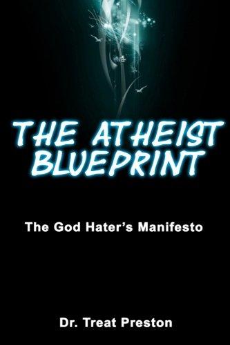 The Atheist Blueprint: The God Hater's Manifesto