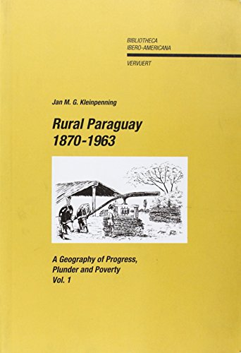 Descargar Libro Rural Paraguay, 1870-1963: A Geography of Progress, Plunder and Poverty de Jan Kleinpenning