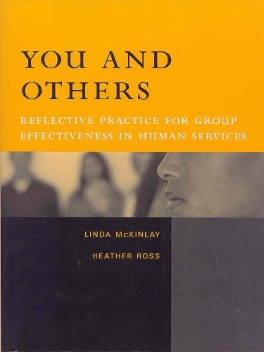 You and Others: Reflective Practice for Group Effectiveness in Human Services 1st edition by McKinlay, Linda, Ross, Heather (2007) Paperback