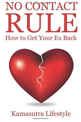 No Contact Rule: How To Get Your Ex Back, Relationship Advice (No Contact Rule, How to Get Your Ex Back, Ignore the Guy, Dating for Women and Men, Breakup Guide) by Kamasutra Lifestyle (2015-10-26)