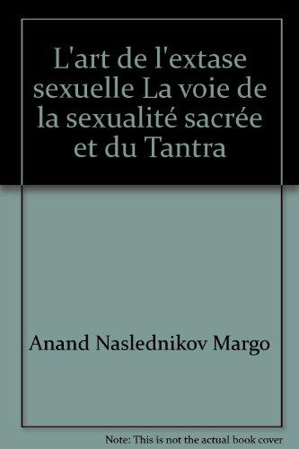 L'art de l'extase sexuelle La voie de la sexualit sacre et du Tantra