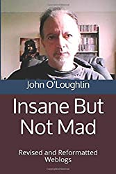 Insane But Not Mad: Revised and Reformatted Weblogs