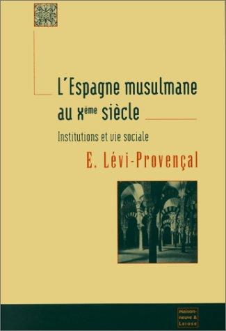 L'Espagne musulmane au Xème siècle : Institutions et vie sociale par Evariste Lévi-Provençal