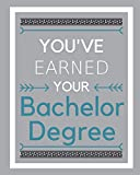 You've Earned your Bachelor degree: Unlined Notebook