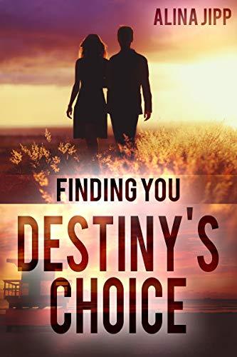 Destinys Choice: Finding you von [Jipp, Alina]