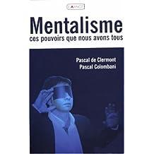 Mentalisme : Ces pouvoirs que nous avons tous