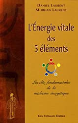L'énergie vitale des 5 éléments : Les clés fondamentales de la médecine énergétique