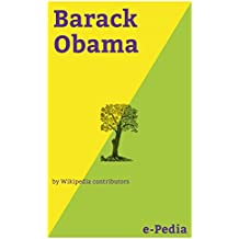 e-Pedia: Barack Obama: Barack Hussein Obama II (US  bə-RAHK hoo-SAYN oh-BAH-mə; born August 4, 1961) is an American politician who served as the 44th President ... States from 2009 to 2017 (English Edition)