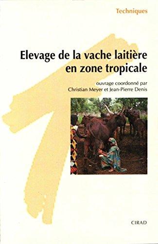 Élevage de la vache laitière en zone tropicale (Techniques) par Jean-Pierre Denis