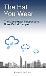 The Hat You Wear: The Manchester Independent Book Market 2012 Sampler (The Manchester Independent Book Market Sampler)