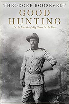 Good Hunting: In the Pursuit of Big Game in the West Descargar Epub