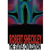 [ THE STATUS CIVILIZATION [ THE STATUS CIVILIZATION ] BY SHECKLEY, ROBERT ( AUTHOR )MAR-29-2007 PAPERBACK ] The Status Civilization [ THE STATUS CIVILIZATION ] By Sheckley, Robert ( Author )Mar-29-2007 Paperback By Sheckley, Robert ( Author ) Mar-2007 [ Paperback ]