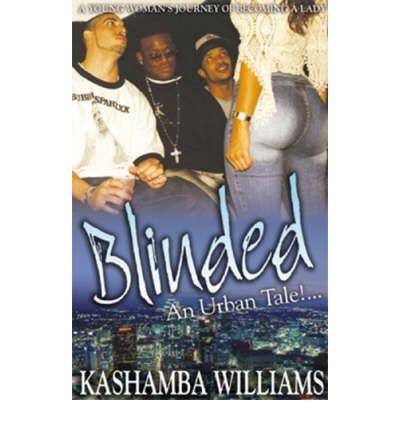 Blinded: Triple Crown Publications Presents [ BLINDED: TRIPLE CROWN PUBLICATIONS PRESENTS ] by Williams, KaShamba (Author ) on Dec-01-2003 Paperback