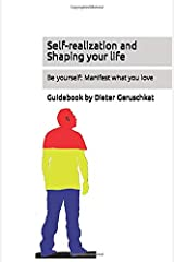 Self-realization and Shaping your life: Be yourself: Manifest what you love Broché