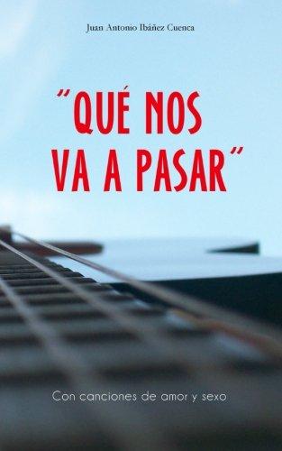 Descargar Libro Con canciones de amor y sexo: QUÉ NOS VA A PASAR de Juan A. Ibanez Cuenca