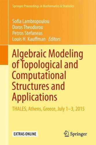 Algebraic Modeling of Topological and Computational Structures and Applications: THALES, Athens, Greece, July 1-3, 2015 (Springer Proceedings in Mathematics & Statistics, Band 219)