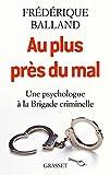 Au plus près du mal: Une psychologue à la Brigade criminelle
