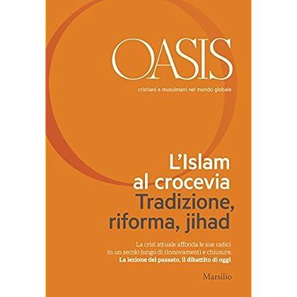 Oasis N. 21, L'islam Al Crocevia. Tradizione, Riforma, Jihad: Giugno 2015 (Italian Edition) (Riviste)