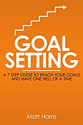 Goal Setting: A 7 Step Guide to Reach Your Goals and Have One Hell of a Time (English Edition)