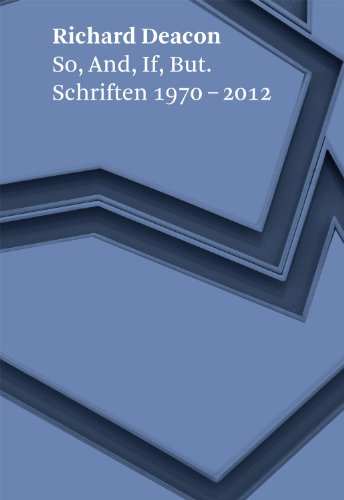 Richard Deacon. So, And, If, But: Schriften 1970–2012