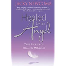 Healed by an Angel: True Stories of Healing Miracles