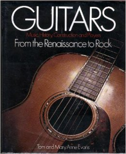 Guitars: Music, history, construction and players from the Renaissance to rock by Tom Evans...