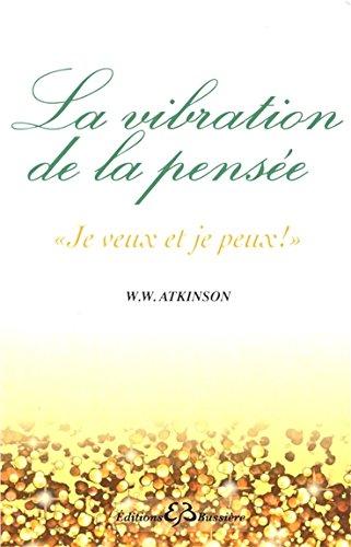 La vibration de la pensée - Je veux et je peux !