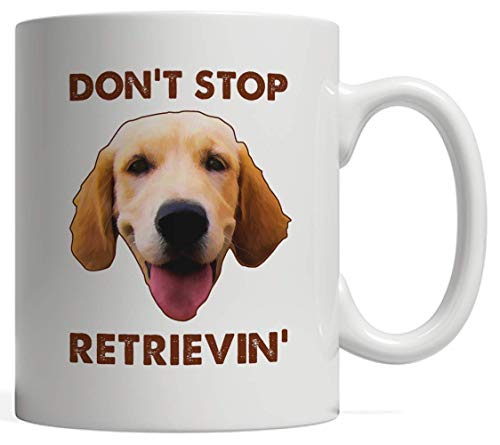 Don't Stop Retrieving Mug - Funny Golden Retriever Owner Gift | If You're a Dog or Canine Pet Lover Dog Mom Dad Animal Rescuer of Animal Rights Advocate Believin Journey Gift for Veterinarians