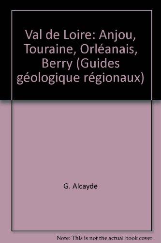 Val de Loire: Anjou, Touraine, Orléanais, Berry (Guides géologique régionaux)