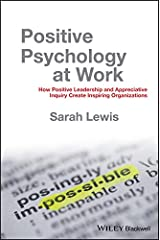 Positive Psychology at Work: How Positive Leadership and Appreciative Inquiry Create Inspiring Organizations Kindle Edition